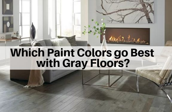 Which Paint Colors Go Best With Gray Floors Best Wall