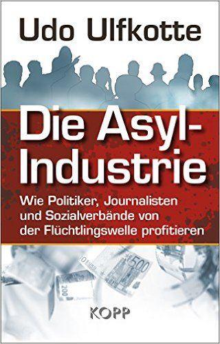 Die Asyl Industrie Amazon De Udo Ulfkotte Bucher Books Pinterest