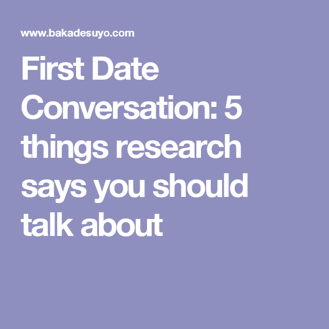 Should On First You A Date Things Talk About isn't any