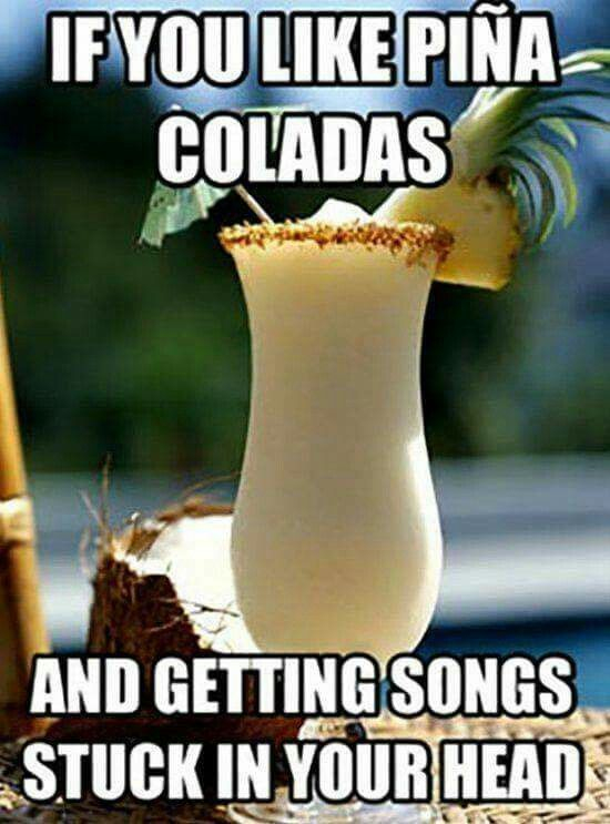 If you like pina coladas and getting stuck in the rain.,,,