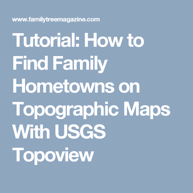 Tutorial: How to Find Family Hometowns on Topographic Maps With USGS Topoview