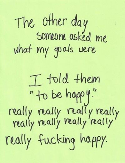 This is my biggest goal for my family and I.  Happiness is at the root of every other goal you have in life! quotes-sayings personal-development