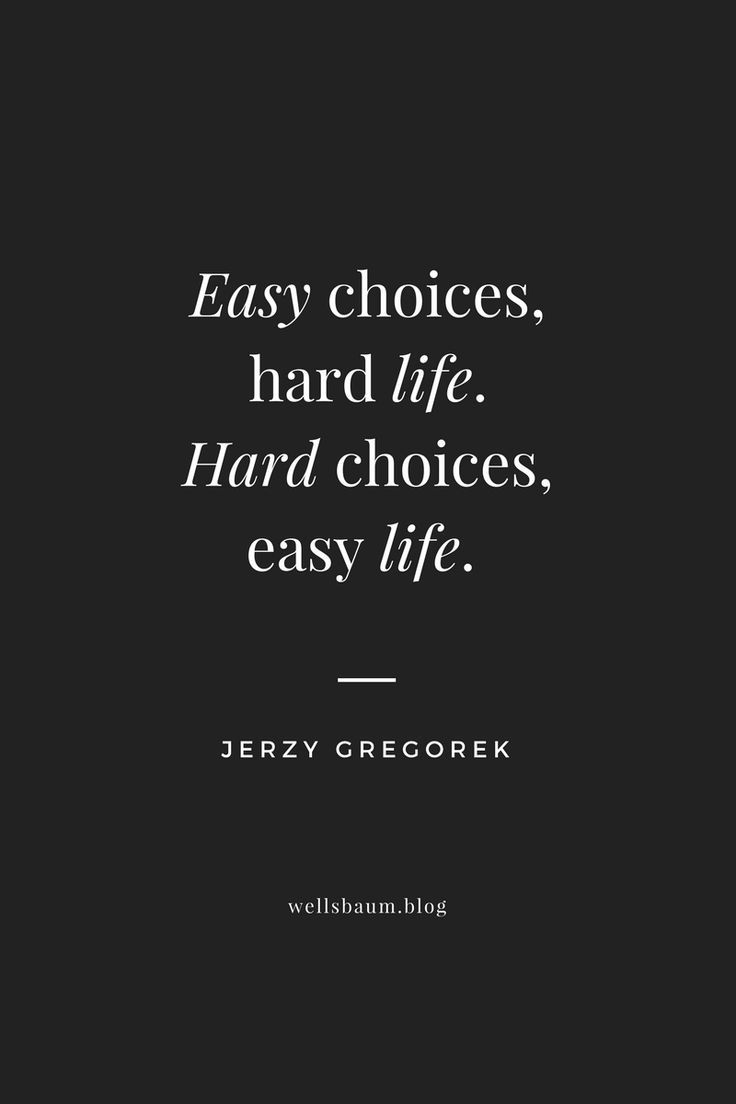 Jerzy Gregorek Hard Choices Easy Life Easy Choices Hard Life Life Is Hard Quotes Life Choices Quotes Choices Quotes