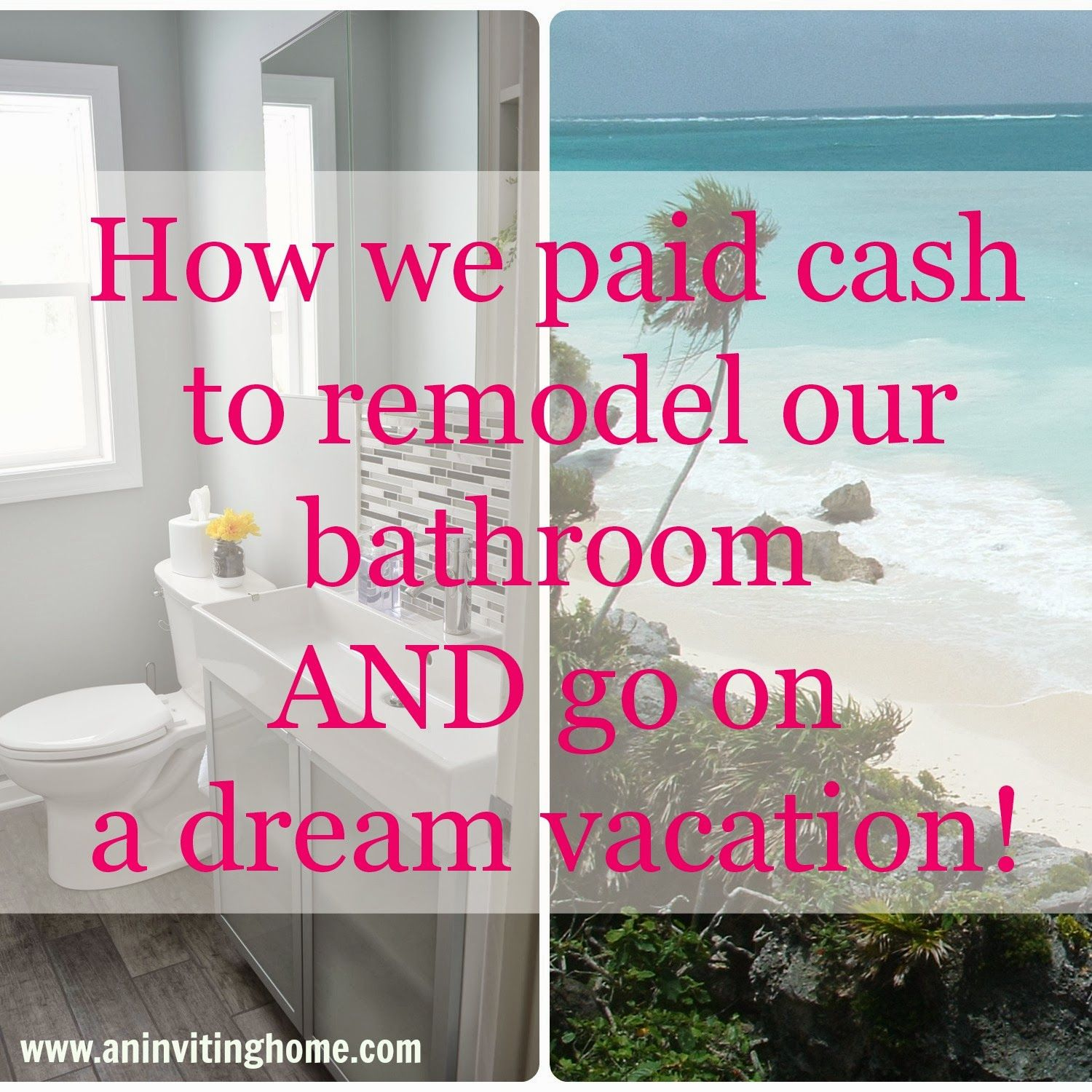 How We Paid Cash To Remodel Our Bathroom And Go On A Dream
