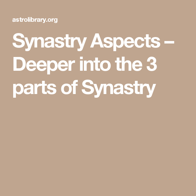 Deeper Into The 3 Parts Of Synastry