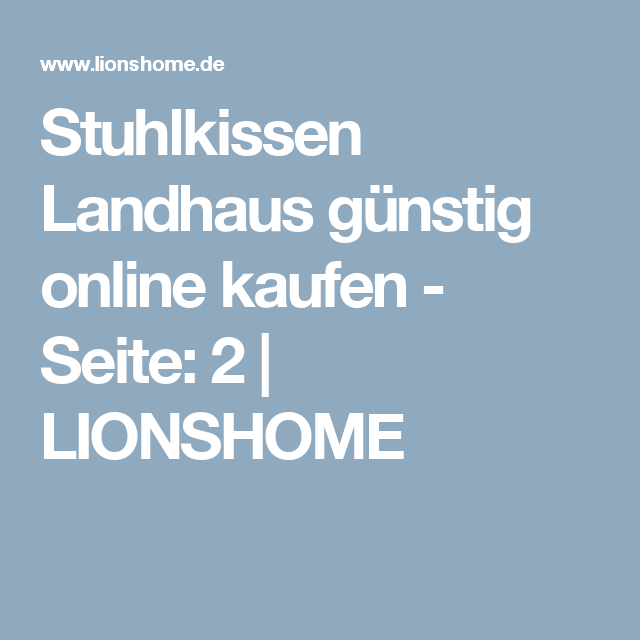 stuhlkissen landhaus g nstig online kaufen seite 2 lionshome n hen pinterest. Black Bedroom Furniture Sets. Home Design Ideas