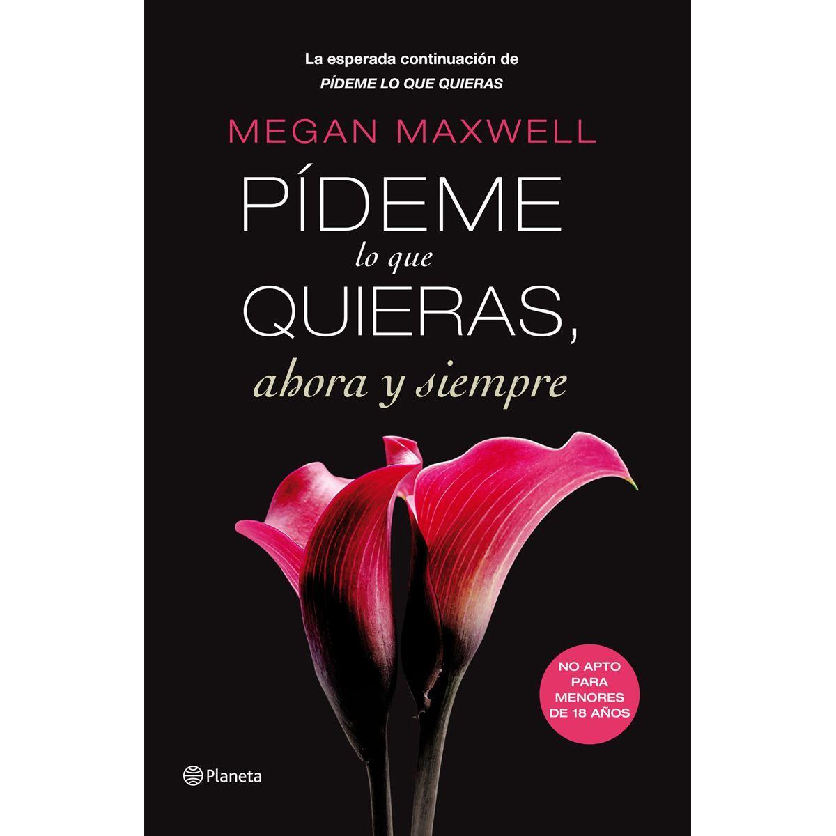 Todos Mis Mejores Libros Pideme Lo Que Quieras Ahora Y Siempre Megan Max Megan Maxwell Libros Megan Maxwell Los Mejores Libros Romanticos