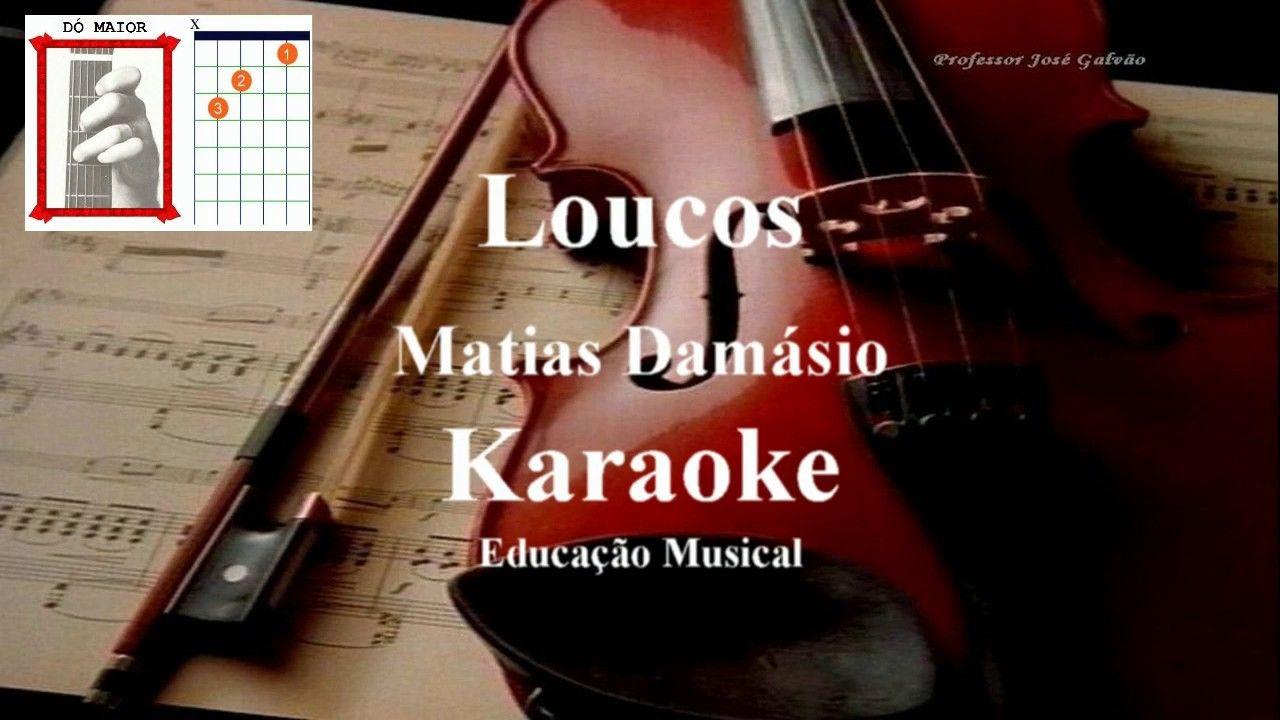 Loucos Matias Damasio Karaoke Educacao Musical Jose Galvao