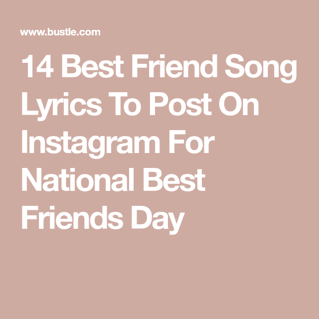 14 Best Friend Song Lyrics To Post On Instagram For National Best Friends Day Best Friend Song Lyrics Best Friend Songs National Best Friend Day