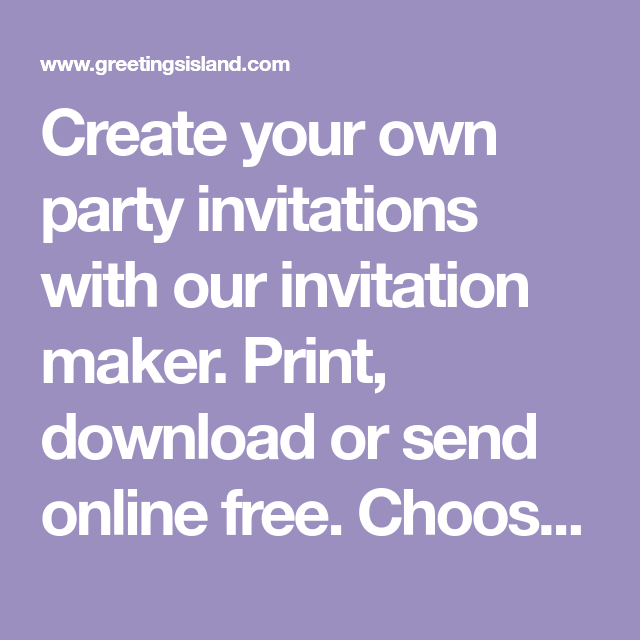 create your own party invitations with our invitation maker print