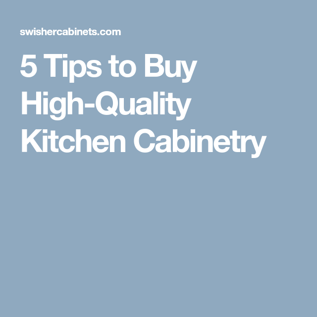 Perfect 5 Tips To Buy High Quality Kitchen Cabinetry