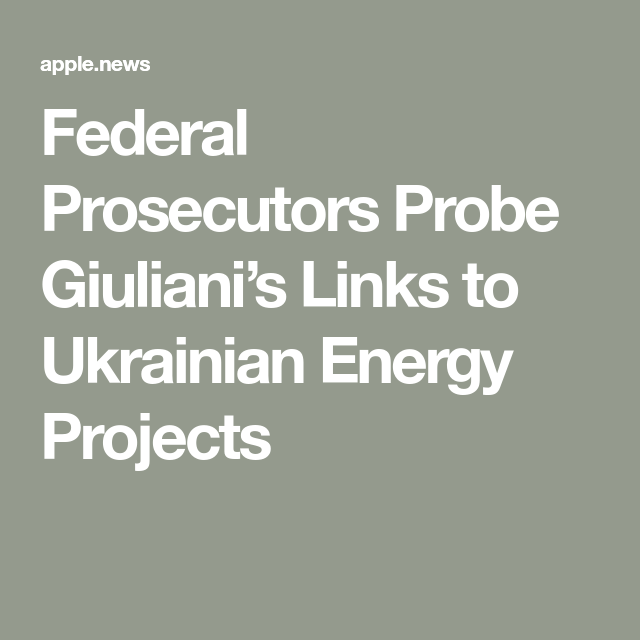 Federal Prosecutors Probe Giuliani S Links To Ukrainian Energy Projects The Wall Street Journal Energy Projects Prosecutor Probe
