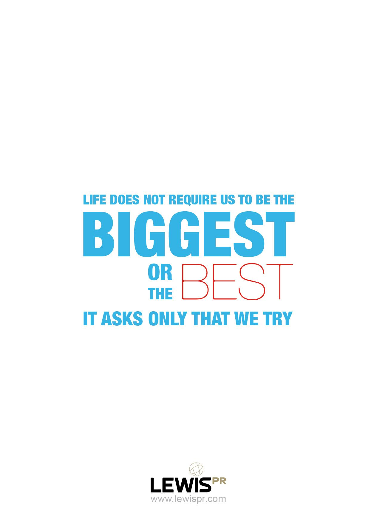 """Life does not require us to be the biggest or the best"