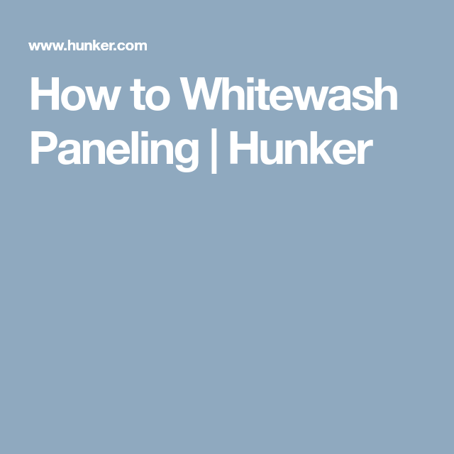 How to Whitewash Paneling | Hunker