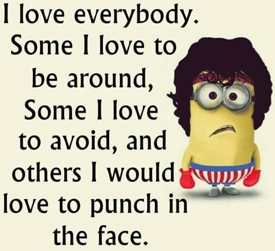 I love everybody but