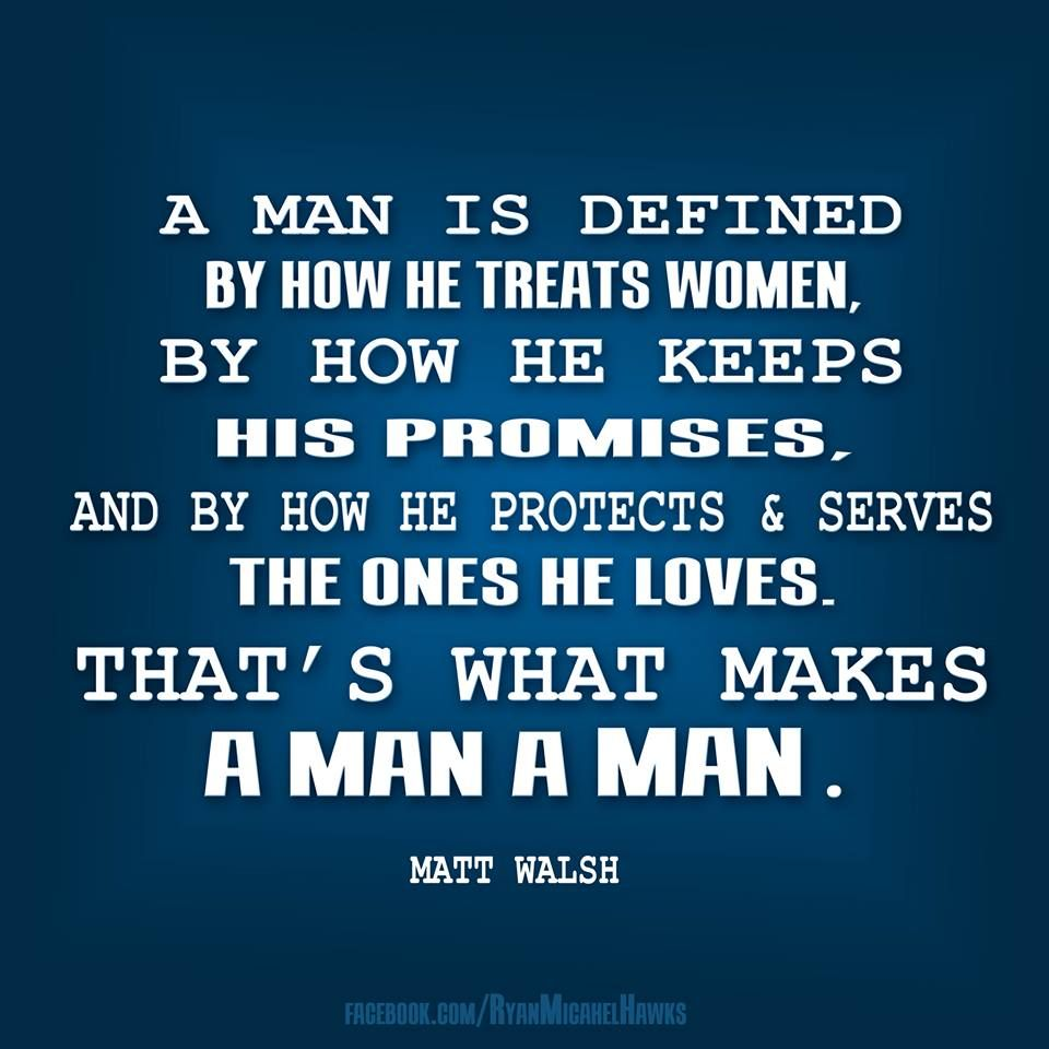 Quotes About How A Man Should Love A Woman: A Man Is Defined By How He Treats Women. -- Matt Walsh