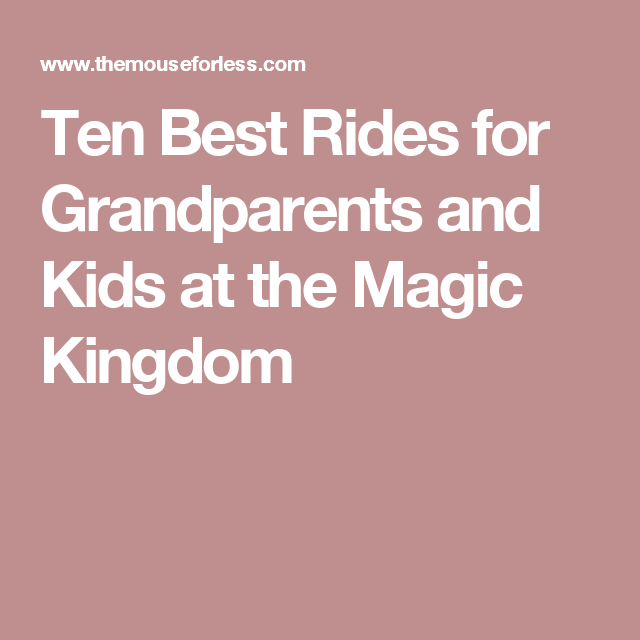 Ten Best Rides for Grandparents and Kids at the Magic Kingdom