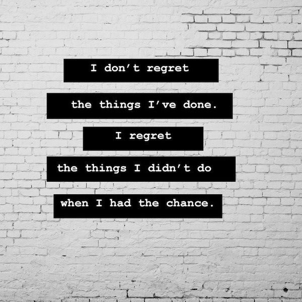 Regret I Dont I I I I Done Had Wen Chance Things Do Regret Didnt Have Things
