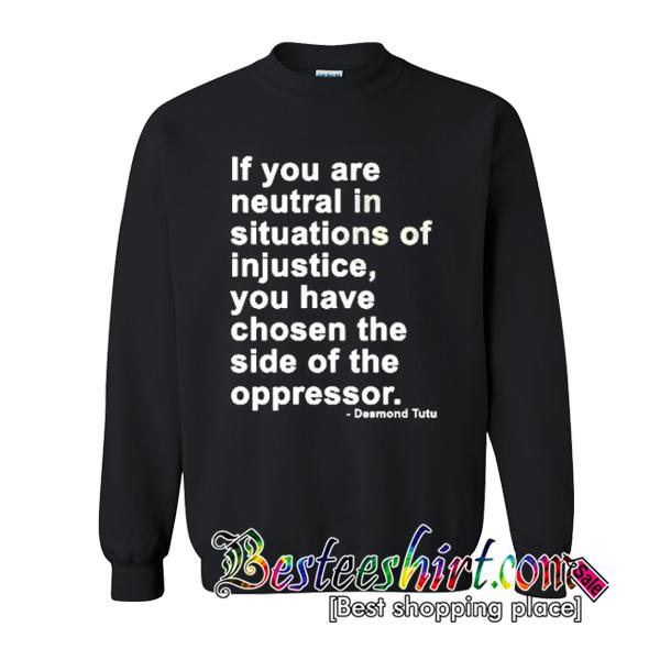 Neutral In Situations Of Injustice Desmond Tutu Quote Sweatshirt Tutu Quote Desmond Tutu Desmond Tutu Quotes