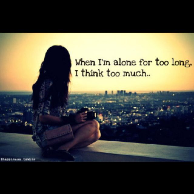 Charming When Iu0027m Alone For Too Long, I Think Too Much #quote #sotrue #deep