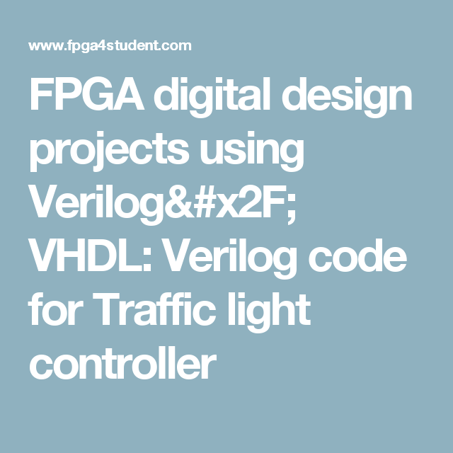 Traffic Light Controller In Xilinx: FPGA Digital Design Projects Using Verilog/ VHDL: Verilog