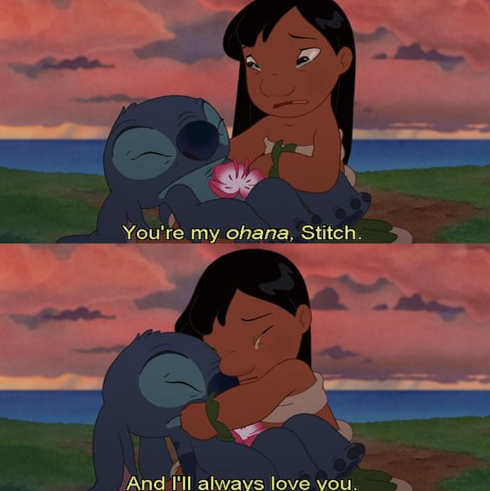 Ohana means family and family means nobody gets left behind... or forgotten <3