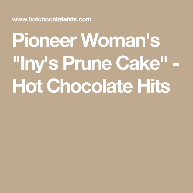 "Pioneer Woman's ""Iny's Prune Cake"" - Hot Chocolate Hits"