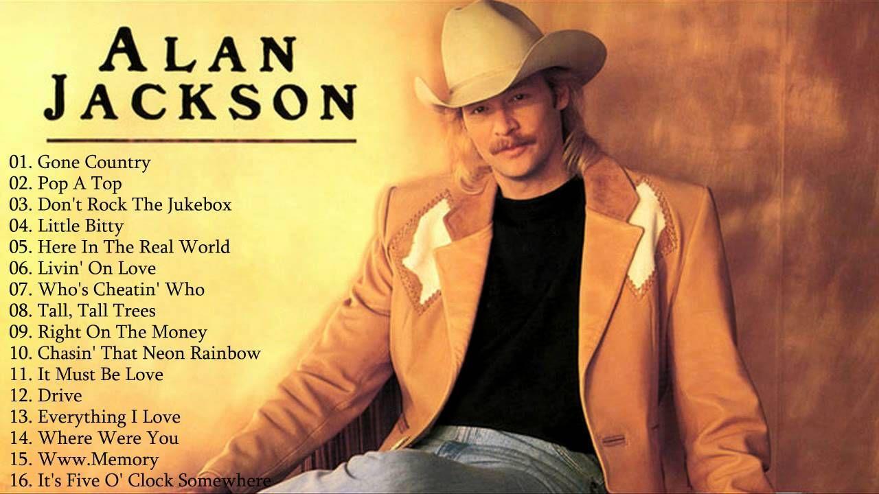 Best Songs Of Alan Jackson Alan Jackson S Greatest Hits Full