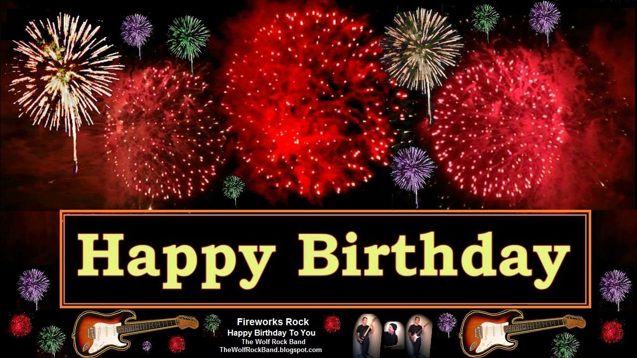 Rock Happy Birthday Song Fireworks Version Birthday Card The Wolf Rock Band Happy Birthday To Happy Birthday Instrumental Happy Birthday Song Happy Birthday