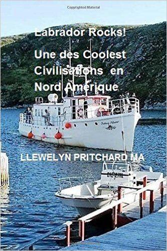 Labrador Rocks Une Des Coolest Civilisations En Nord Amerique Llewelyn Pritchard Ma French Edition 1 Jpg Newfoundland And Labrador Labrador Labrador City