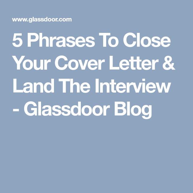 A Cover Letter For A Job Glamorous 5 Phrases To Close Your Cover Letter & Land The Interview .
