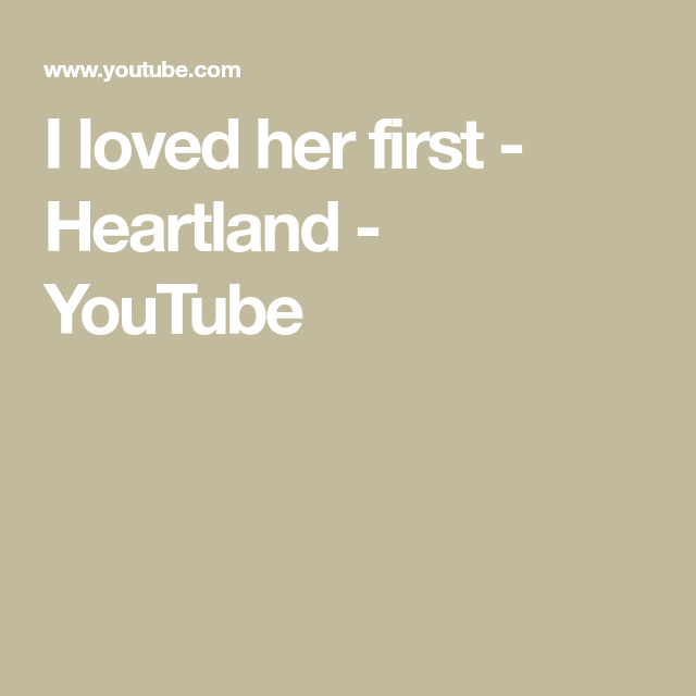 I Loved Her First - Heartland - YouTube