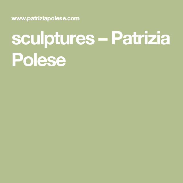 sculptures – Patrizia Polese