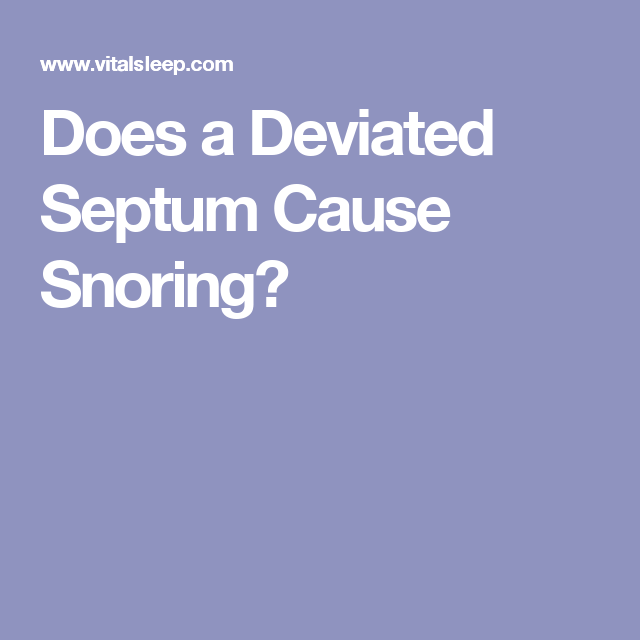 Does a Deviated Septum Cause Snoring?