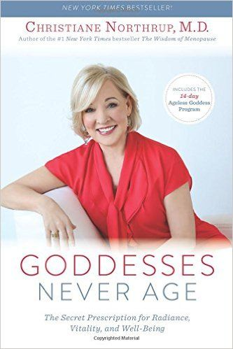 Goddesses Never Age The Secret Prescription For Radiance Vitality And Well Being Christiane Nort Christiane Northrup Ageless Goddess Dr Christiane Northrup