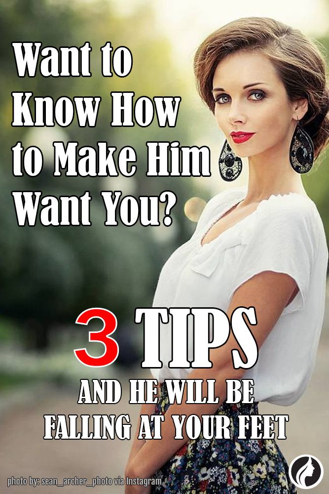 Dating tips how to make him want you