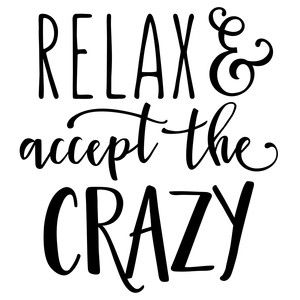 Silhouette Design Store: Relax & Accept The Crazy Phrase