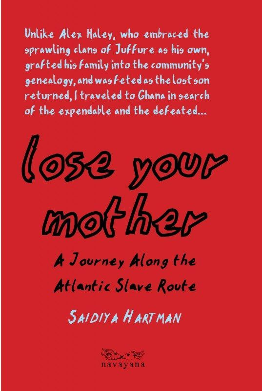 Lose your mother: A journey along the Atlantic slave route | Saidiya Hartman