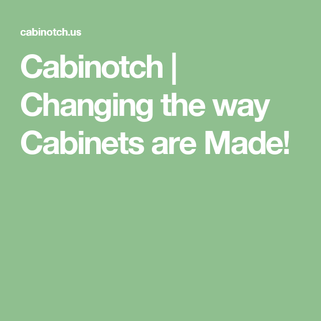 Cabinotch | Changing the way Cabinets are Made!