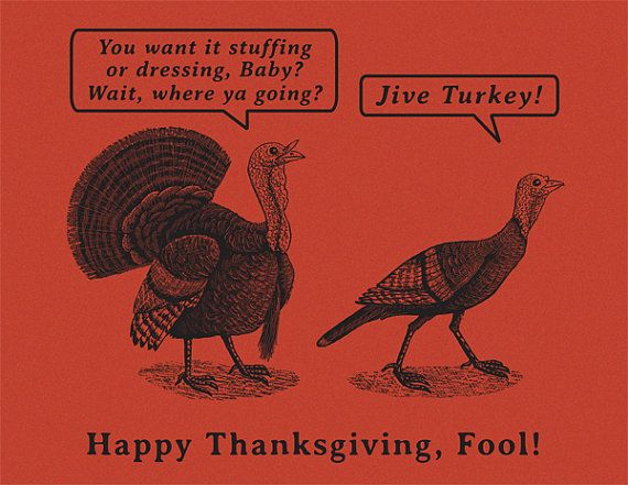 You Want It Stuffing Or Dressing Baby Wait Where Ya Going Jive Turkey Happy Thanksgiving Fool Funny Thanksgiving Happy Thanksgiving Holiday Design