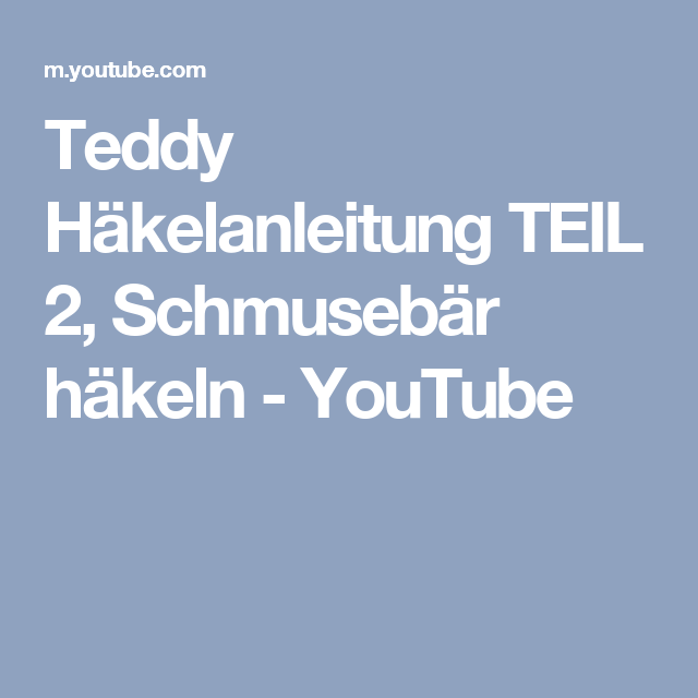 Teddy Häkelanleitung TEIL 2, Schmusebär häkeln - YouTube | häkeln ...