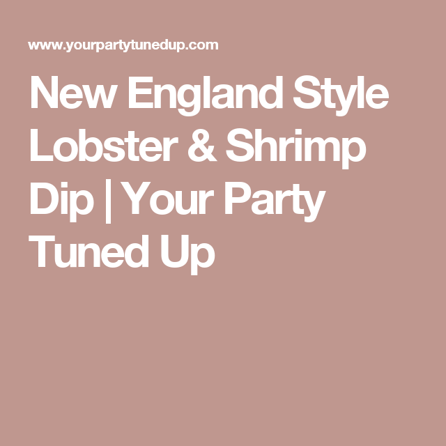 New England Style Lobster & Shrimp Dip | Your Party Tuned Up