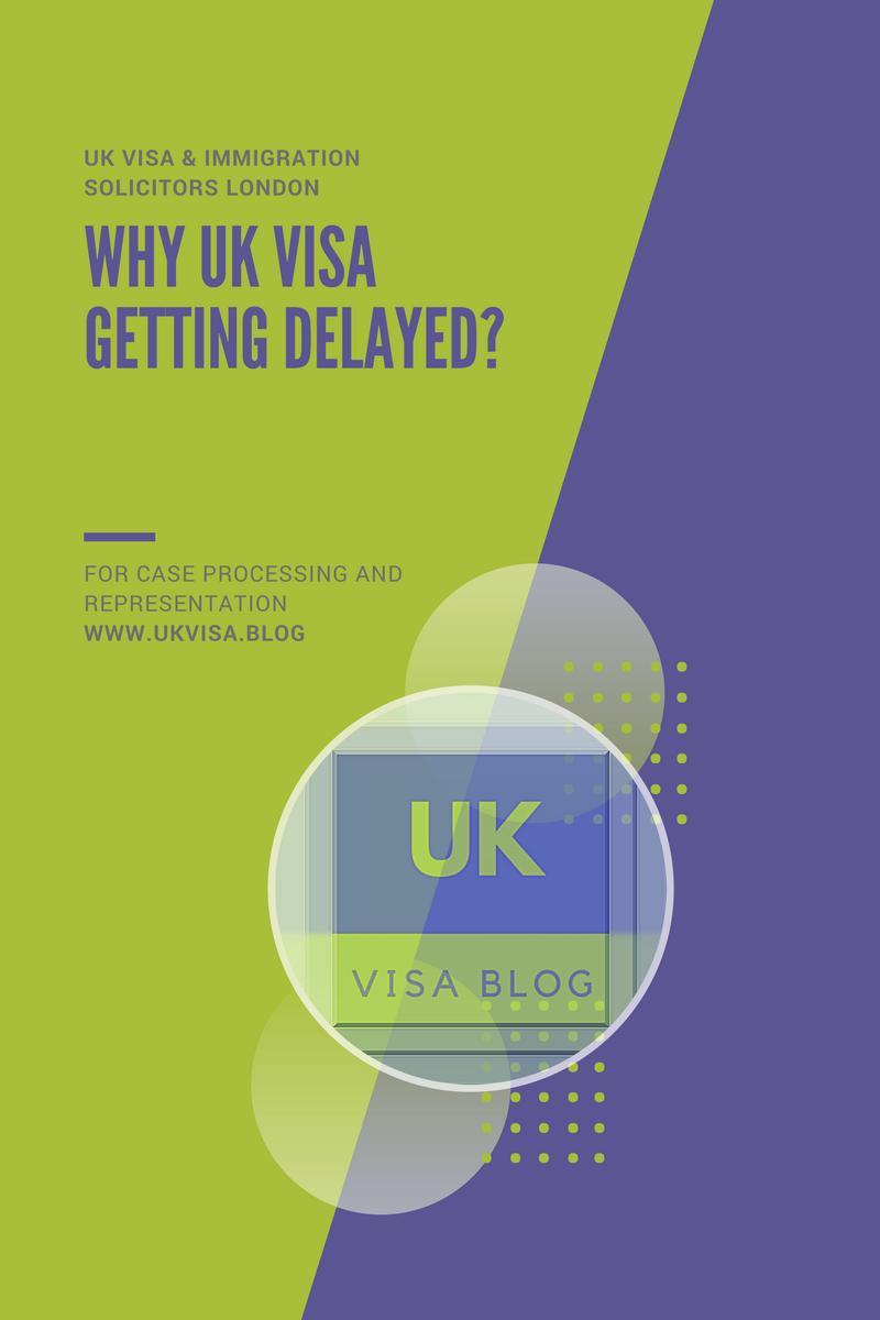 UK Visa Delay Reasons and delays in UK visa processing 2019