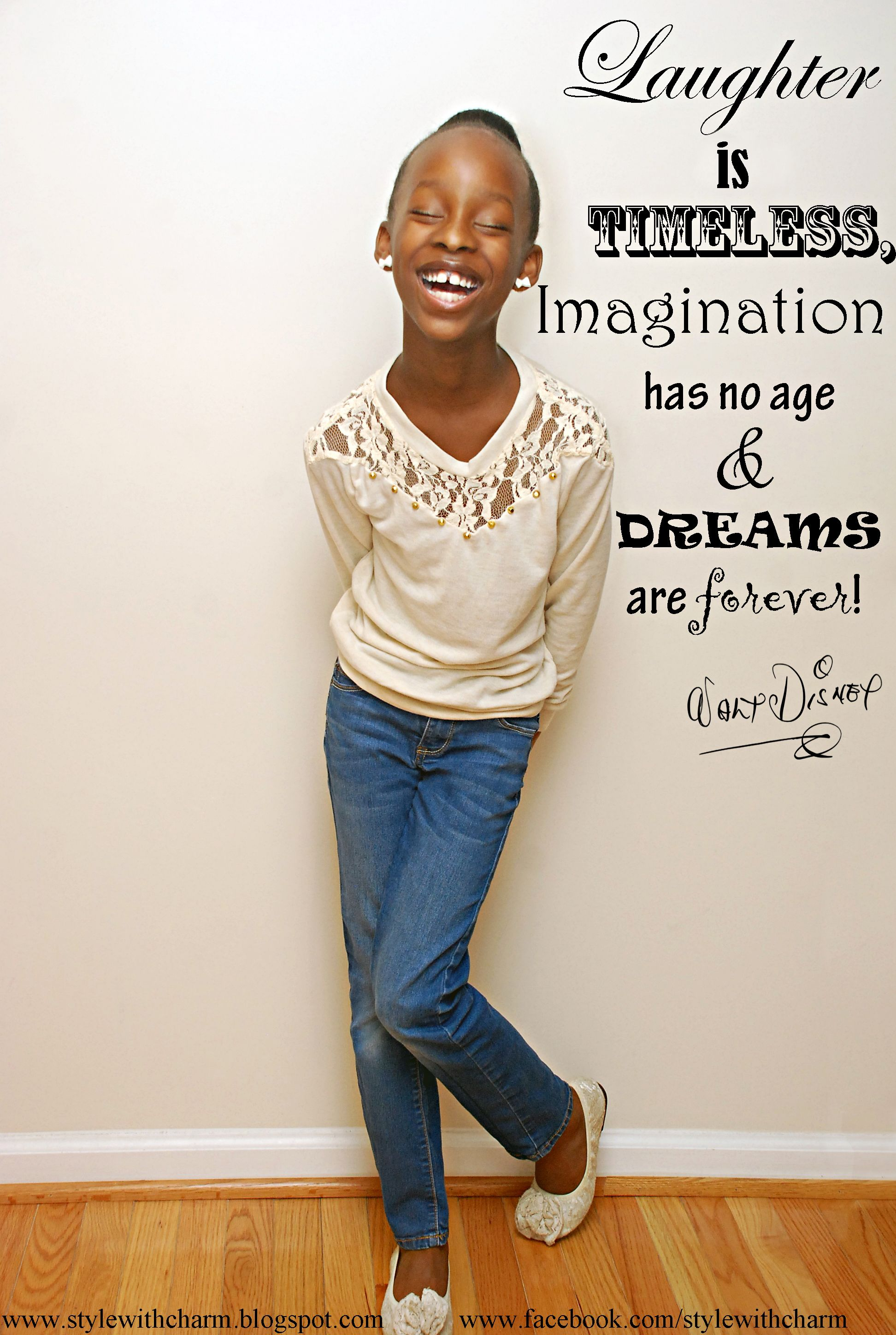 Laughter is timeless, imagination has no age and dreams are