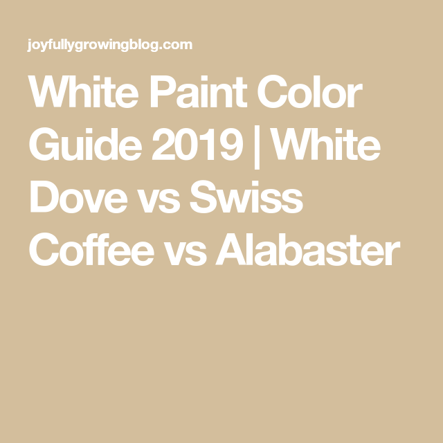 White Paint Color Guide 2020 | White Dove vs Swiss Coffee vs Alabaster