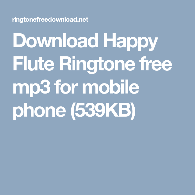 Download Happy Flute Ringtone Free Mp3 For Mobile Phone 539kb Mobile Phone Mobile Flute