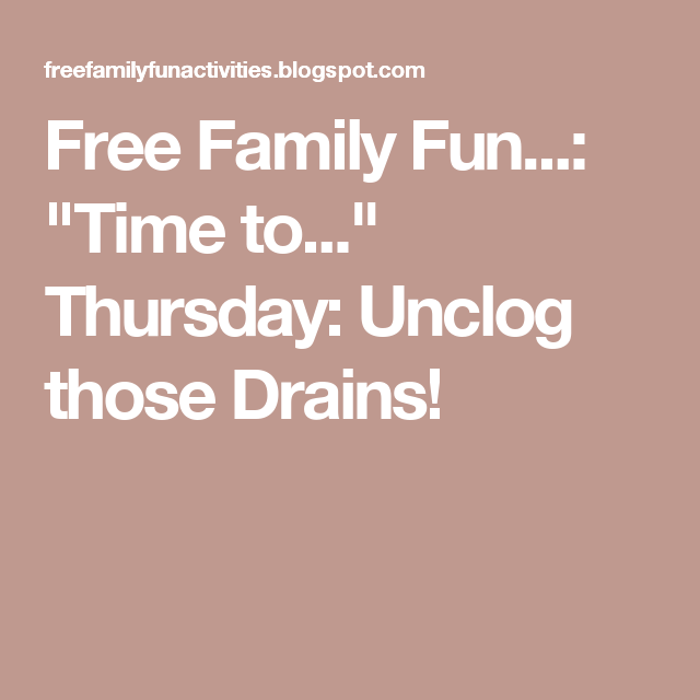 "Free Family Fun...: ""Time to..."" Thursday: Unclog those Drains!"