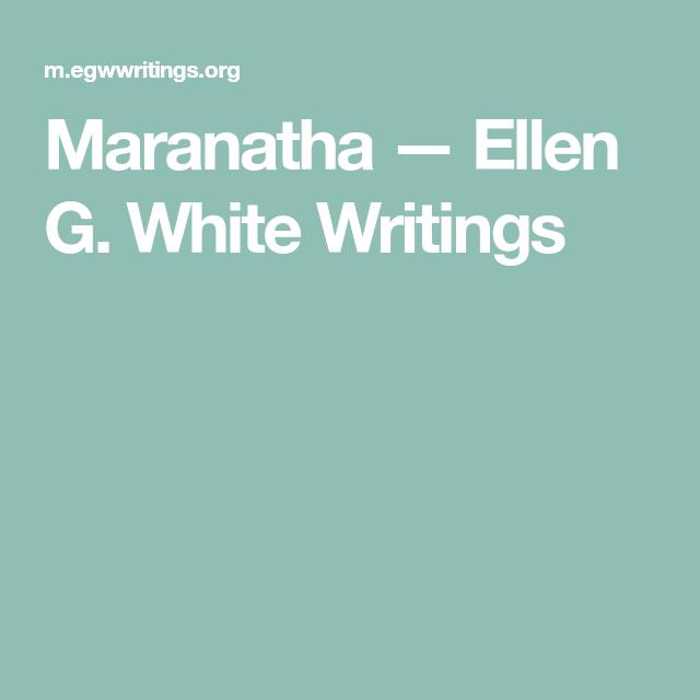 Maranatha — Ellen G  White Writings | Ellen G White | Ellen
