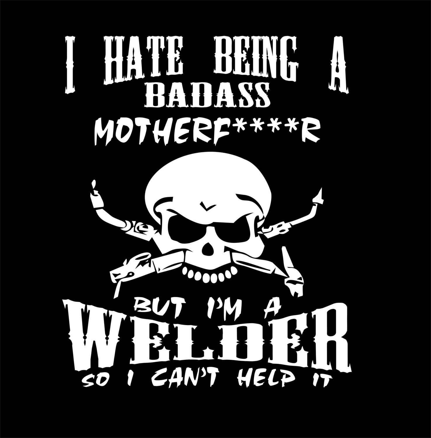 Hate Being A Badass Welder T Shirt By Anacustomprints On Etsy Shirts