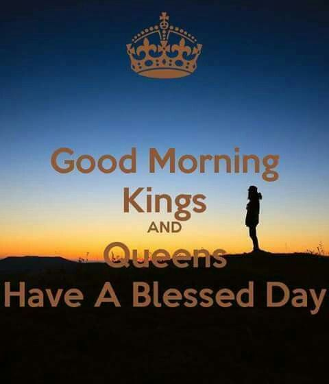 Good Morning Kings And Queens King And Queen Images Good Morning Quotes Queen Images